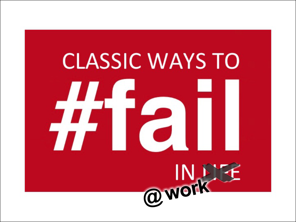 "Classic ways to fail in Work Life - Wenn da die ""Impediments"" nicht wären"